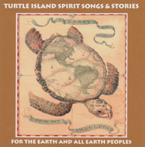 turtle island spirit songs and stories for the earth and all earth peoples